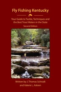 Fly Fishing Kentucky: Your Guide to Tackle Techniques and the Best Trout W...