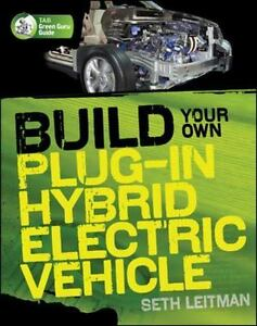 BUILD YOUR OWN PLUG IN HYBRID ELECTRIC VEHICLE by Seth Leitman 2009 Paperback
