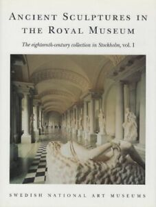 ANCIENT SCULPTURES IN ROYAL MUSEUM: EIGHTEENTH CENTURY By Anne marie VG $106.95