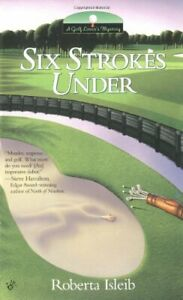 SIX STROKES UNDER GOLF LOVERS MYSTERIES By Roberta Isleib **BRAND NEW** $39.95