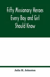 Fifty Missionary Heroes Every Boy And Girl Should Know $12.59