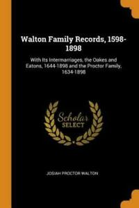 Walton Family Records 1598 1898: With Its Intermarriages The Oakes And Ea... $19.94