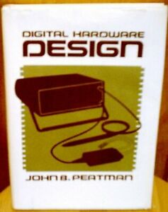 DIGITAL HARDWARE DESIGN By John B. Peatman Hardcover *Excellent Condition* $15.95
