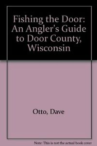 FISHING DOOR: AN ANGLER#x27;S GUIDE TO DOOR COUNTY WISCONSIN By Dave Otto amp; Bob