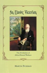An Elusive Victorian: The Evolution of Alfred Russel Wallace Fichman Martin02 $23.70