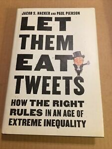 Let Them Eat Tweets: How the Right Rules in an Age of Extreme Inequality: New $7.20
