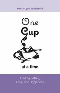 ONE CUP AT A TIME: FINDING COFFEE LOVE AND HAPPINESS By Debra lynn VG $19.49