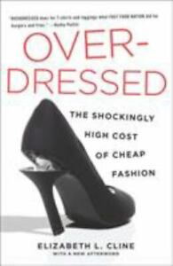 Overdressed: The Shockingly High Cost of Cheap Fashion Paperback Cline Eliz $5.09