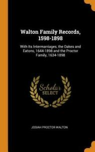 Walton Family Records 1598 1898: With Its Intermarriages The Oakes And Ea... $32.08