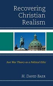 RECOVERING CHRISTIAN REALISM: JUST WAR THEORY AS A By H. David Baer Hardcover $59.95