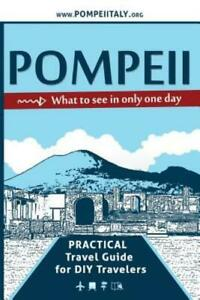 Pompeii What To See In Only One Day: Practical Travel Guide For Diy Travel... $16.29