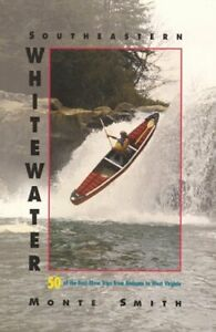 SOUTHEASTERN WHITEWATER: 50 OF BEST RIVER TRIPS FROM By Monte D. Smith EXCELLENT