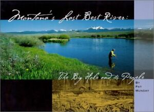 MONTANA#x27;S LAST BEST RIVER: BIG HOLE AND ITS PEOPLE By Pat Munday Hardcover