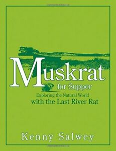 MUSKRAT FOR SUPPER: EXPLORING NATURAL WORLD WITH LAST By Kenny Salwey **Mint**