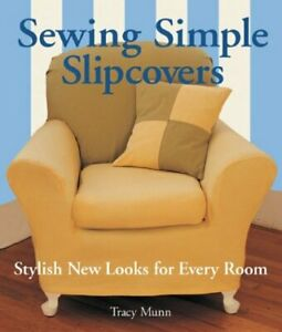 SEWING SIMPLE SLIPCOVERS: STYLISH NEW LOOKS FOR EVERY ROOM By Tracy Munn **NEW** $20.95