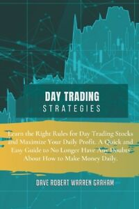 Day Trading Strategies: Learn The Right Rules For Day Trading Stocks And Ma... $22.09