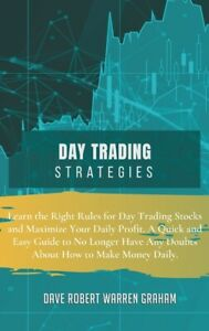 Day Trading Strategies: Learn The Right Rules For Day Trading Stocks And Ma... $29.63
