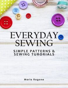 Everyday Sewing: Simple Patterns amp; Sewing Tutorials $15.54