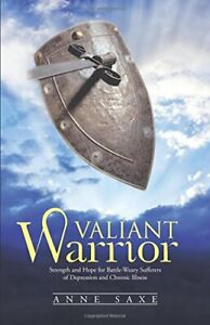 VALIANT WARRIOR: STRENGTH AND HOPE FOR BATTLE WEARY By Anne Saxe **BRAND NEW** $13.95