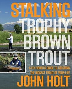 STALKING TROPHY BROWN TROUT: A FLY FISHER#x27;S GUIDE TO By John Holt