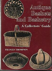ANTIQUE BASKETS AND BASKETRY By Frances Thompson johnson Hardcover **Mint** $40.95