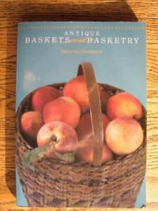 ANTIQUE BASKETS AND BASKETRY By Frances Thompson *Excellent Condition* $12.75