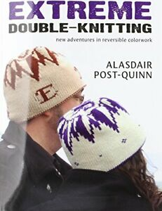 EXTREME DOUBLE KNITTING: NEW ADVENTURES IN REVERSIBLE By Alasdair Post quinn $30.75