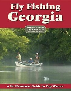 FLY FISHING GEORGIA: A NO NONSENSE GUIDE TO TOP WATERS NO By David Cannon *VG*