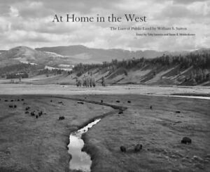 AT HOME IN THE WEST: THE LURE OF PUBLIC LAND By Willam S. Sutton Hardcover NEW