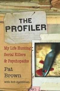 THE PROFILER: MY LIFE HUNTING SERIAL KILLERS AND By Pat Brown amp; Bob Andelman VG
