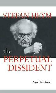 Stefan Heym: The Perpetual Dissident by Peter Hutchinson (English) Hardcover Boo