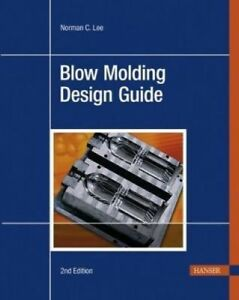 Blow Molding Design Guide by Norman C. Lee.