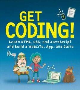 Get Coding! : Learn HTML CSS & JavaScript & Build a Website App & Game Pap...