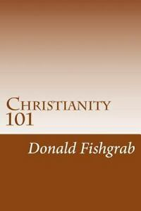 Christianity 101 : Basics Every Christian Needs to Know, Paperback by Fishgra...