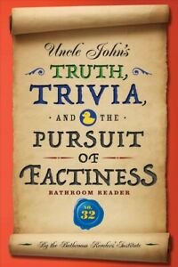Uncle John's Truth Trivia and the Pursuit of Factiness Bathroom Reader Pap...
