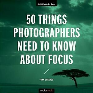 50 Things Photographers Need to Know About Focus : An Enthusiast's Guide Pap...