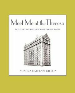 Meet Me at the Theresa The Story of Harlem s Most Famous Hotel $12.65