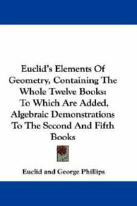 Euclid's Elements of Geometry, Containing the Whole Twelve Books : To Which...