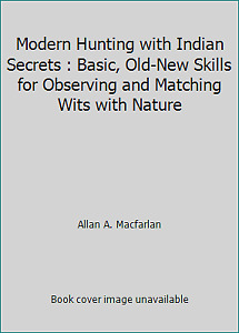 Modern Hunting with Indian Secrets : Basic Old New Skills for Observing and...