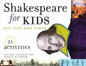 Shakespeare for Kids : His Life and Times 21 Activities