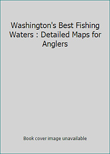 Washington#x27;s Best Fishing Waters : Detailed Maps for Anglers