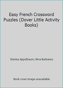 Easy French Crossword Puzzles by Stanley Appelbaum; Nina Barbaresi $8.73