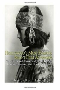 Hollywood s Most Famous Silent Film Actresses The Lives and Career $10.83