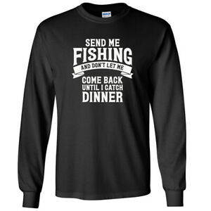 Send Me Fishing And Don#x27;t Let Me Come Back White Logo Long Sleeve Shirt Waders