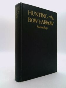 Hunting with the bow amp; arrow by Pope Saxton T
