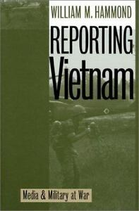 Reporting Vietnam : Media and Military at War by William M. Hammond