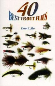 40 Best Trout Flies by Robert H. Alley