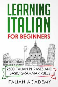 Learning Italian for Beginners: 2500 Italian Phrases and Basic Grammar Rules...