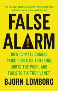 False Alarm : How Climate Change Panic Costs Us Trillions Hurts the Poor an... $23.63