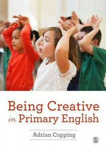 Being Creative in Primary English Paperback by Copping Adrian Brand New F... $38.14